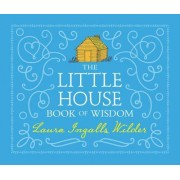 The Little House Book of Wisdom by Laura Ingalls Wilder