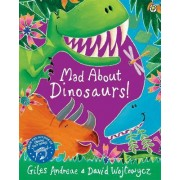 Mad About Dinosaurs! by Giles Andreae
