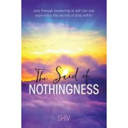 The Seed of Nothingness: Only Through Awakening to Self Can One Experience the Divinity of Bliss Within