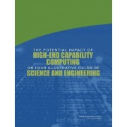 The Potential Impact of High-End Capability Computing on Four Illustrative Fields of Science and Engineering by Committee on the Potential Impact of High-End Computing on Illustrative Fields of Science and Engineering