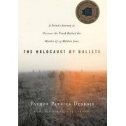The Holocaust by Bullets by Father Patrick Desbois