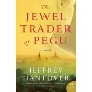The Jewel Trader of Pegu by Jeffrey Hantover