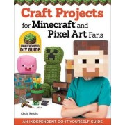Craft Projects for Minecraft and Pixel Art Fans by Choly Knight