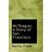 McTeague; A Story of San Francisco by Norris Frank