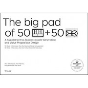 The Big Pad of Business Model Canvases and Value Proposition Canvases: 100 Large Tear-Out Forms