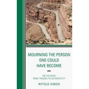 Mourning the Person One Could Have Become by Witold Simon