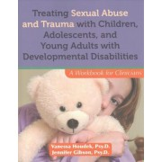 Treating Sexual Abuse and Trauma with Children, Adolescents, and Young Adults with Developmental Disabilities by Vanessa Houdek