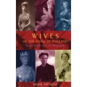 Wives of the Kings of England by Mark Hichens