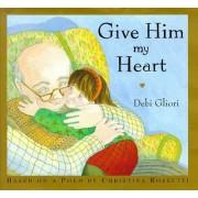 Give Him My Heart by Debi Gliori