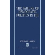 The Failure of Democratic Politics in Fiji by Stephanie Lawson