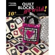 Quilt Blocks Go Wild! by Eleanor Levie