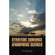 Strategic Guidance for the National Science Foundation's Support of the Atmospheric Sciences by Committee on Strategic Guidance for NSF's Support of the Atmospheric Sciences
