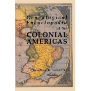 Genealogical Encyclopedia of the Colonial Americas. a Complete Digest of the Records of All the Countries of the Western Hemisphere by Christina K Schaefer