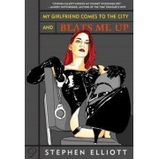My Girlfriend Comes to the City and Beats Up by Stephen Elliott