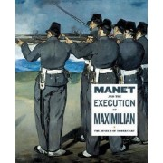Manet and the Execution of Maximilian by John Elderfield