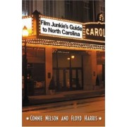 Film Junkie's Guide to North Carolina by Connie Nelson