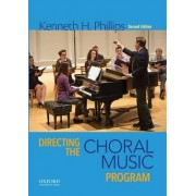 Directing the Choral Music Program by Kenneth H. Phillips