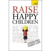 Raise Happy Children: Teach Yourself 2010 by Glenda Weil