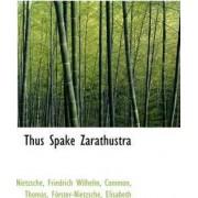 Thus Spake Zarathustra by Nietzsche Friedrich Wilhelm