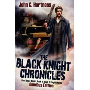 The Black Knight Chronicles (Omnibus Edition) by John G Hartness
