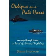 Oedipus on a Pale Horse by David Sheppard