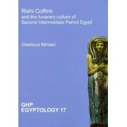 Rishi Coffins and the Funerary Culture of Second Intermediate Period Egypt by Gianluca Miniaci