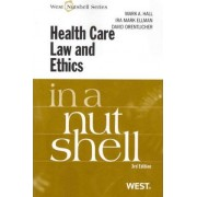 Health Care Law and Ethics in a Nutshell by Mark Hall