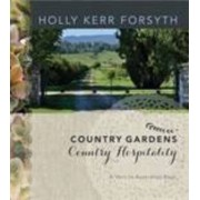 Country Gardens, Country Hospitality A Visit to Australia's Best by Holly Kerr Forsyth