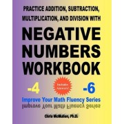 Practice Addition, Subtraction, Multiplication, and Division with Negative Numbers Workbook by Chris McMullen Ph D
