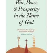 War, Peace, and Prosperity in the Name of God by Murat Iyigun