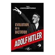 Adolf Hitler: Evolution of a Dictator