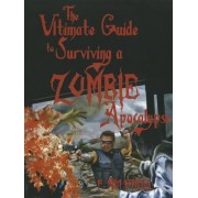 Ultimate Guide to Surviving a Zombie Apocalypse by Kim O'Neill