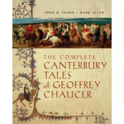 The Complete Canterbury Tales of Geoffrey Chaucer by John H. Fisher