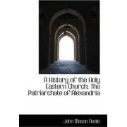 A History of the Holy Eastern Church by John Mason Neale