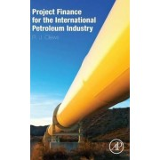 Project Finance for the International Petroleum Industry by Robert Clews
