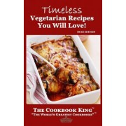 Timeless Vegetarian Recipes You Will Love! by The Cookbook King
