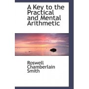 A Key to the Practical and Mental Arithmetic by Roswell Chamberlai Smith