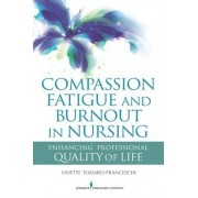 Compassion Fatigue and Burnout in Nursing by Vidette Todaro-Franceschi