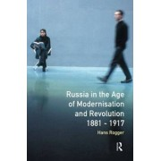 Russia in the Age of Modernisation and Revolution, 1881-1917 by H. Rogger