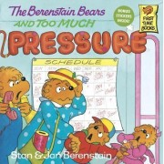 The Berenstain Bears and Too Much Pressure by Stan Berenstain