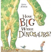 How Big Were Dinosaurs? by Lita Judge