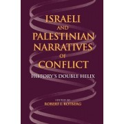 Israeli and Palestinian Narratives of Conflict by Robert I. Rotberg