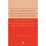 Practical Application of Social Learning Theories in Educating Young African-American Males by George R. Taylor