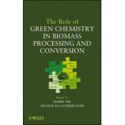 The Role of Green Chemistry in Biomass Processing and Conversion by Haibo Xie
