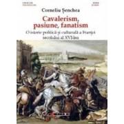 Cavalerism pasiune fanatism - Corneliu Senchea