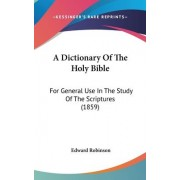 A Dictionary of the Holy Bible by Edward Robinson