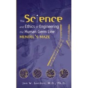 The Science and Ethics of Engineering the Human Germ Line by John W. Gordon