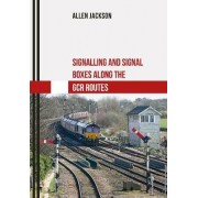 Signalling and Signal Boxes along the GCR Routes by Allen Jackson