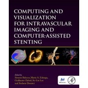 Computing and Visualization for Intravascular Imaging and Computer-Assisted Stenting