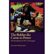 The Bolsheviks Come to Power by Alexander Rabinowitch
